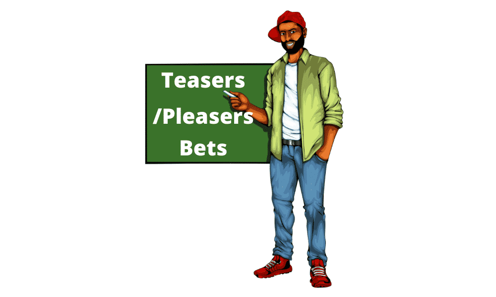 Teasers/Pleasers Bets