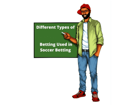 Different Types of Betting Used in Soccer Betting